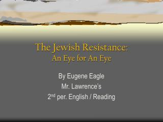The Jewish Resistance: An Eye for An Eye