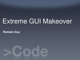 Extreme GUI Makeover
