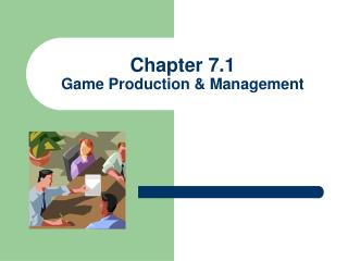 Chapter 7.1 Game Production  Management