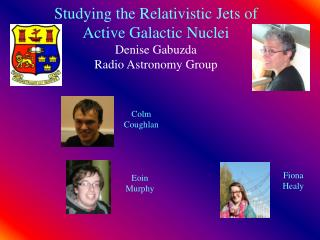Studying the Relativistic Jets of Active Galactic Nuclei Denise Gabuzda Radio Astronomy Group