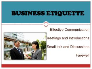 Effective Communication Greetings and Introductions Small talk and Discussions Farewell