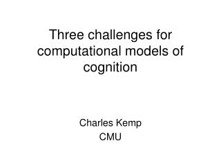 Three challenges for computational models of cognition