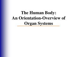 The Human Body: An Orientation-Overview of Organ Systems