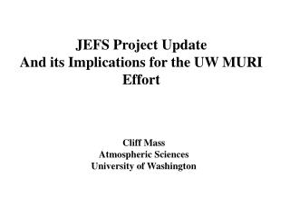 JEFS Project Update And its Implications for the UW MURI Effort