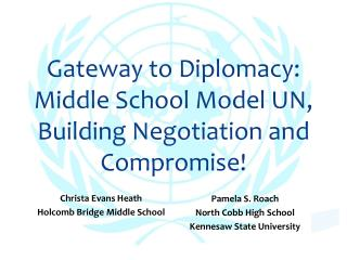 Gateway to Diplomacy: Middle School Model UN, Building Negotiation and Compromise!
