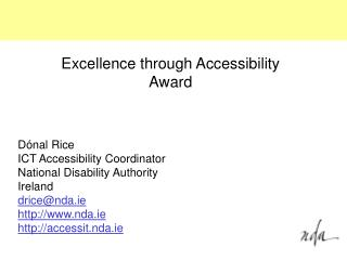 Dónal Rice ICT Accessibility Coordinator National Disability Authority Ireland drice@nda.ie