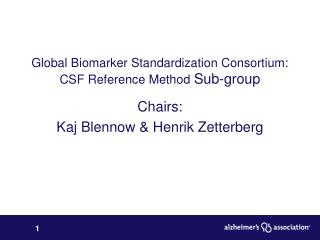 Global Biomarker Standardization Consortium:  CSF Reference Method  Sub-group