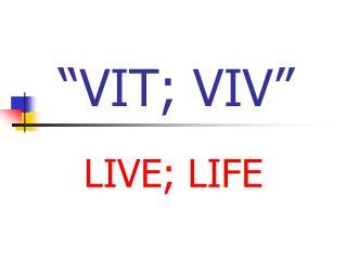 """VIT; VIV"""