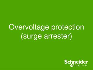 Overvoltage protection (surge arrester)