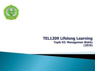TEL 1209 Lifelong Learning Topik  03 :  Managemen Waktu (2010)