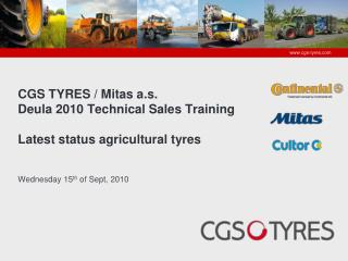 CGS TYRES / Mitas a.s.   Deula  2010 Technical Sales Training Latest status agricultural  tyres