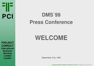 DMS`99 Press Conference WELCOME September 21st, 1999