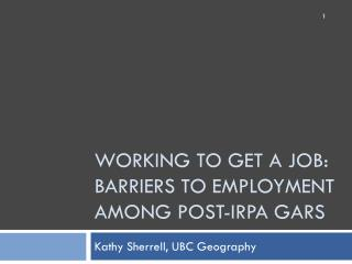 Working to GET a job: barriers to employment among post- irpa  GARs