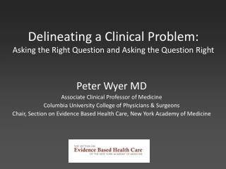 Delineating a Clinical Problem:  Asking the Right Question and Asking the Question Right