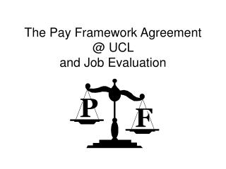 The Pay Framework Agreement @ UCL  and Job Evaluation