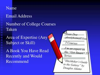 Name Email Address Number of College Courses Taken Area of Expertise (Any Subject or Skill)