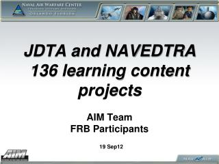 JDTA and NAVEDTRA 136 learning content  projects AIM Team FRB Participants