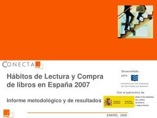 Hábitos de Lectura y Compra de libros en España 2007 Informe metodológico y de resultados