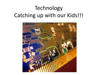 Technology Catching up with our Kids!!!