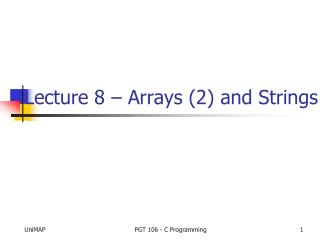 Lecture 8 – Arrays (2) and Strings
