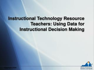 Instructional Technology Resource Teachers: Using Data for Instructional Decision Making
