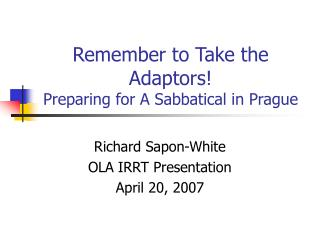 Remember to Take the Adaptors! Preparing for A Sabbatical in Prague