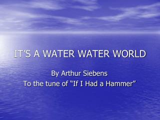 IT'S A WATER WATER WORLD