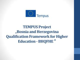 "TEMPUS Project  "" Bosnia and Herzegovina Qualification Framework for Higher Education - BHQFHE """