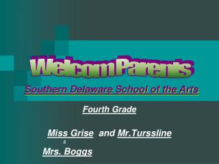 Fourth Grade Miss Grise   and  Mr.Turssline                	               & Mrs. Boggs