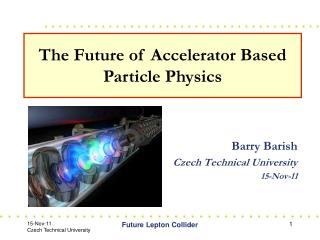 Barry Barish Czech Technical University 15-Nov-11