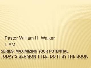 Series: Maximizing Your Potential Today's Sermon Title: Do It By The Book