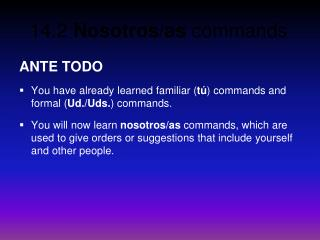 ANTE TODO You have already learned familiar ( tú ) commands and formal ( Ud./Uds. ) commands.