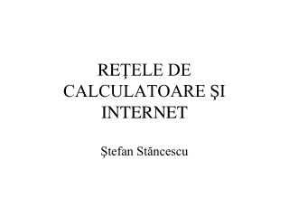 RE ŢELE DE CALCULATOARE ŞI INTERNET