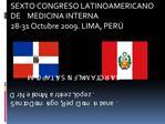 SEXTO CONGRESO LATINOAMERICANO DE    MEDICINA INTERNA        28-31 Octubre 2009. LIMA, PER