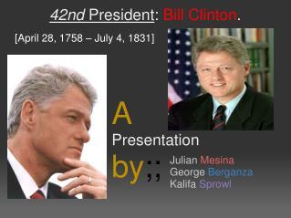 42nd President : Bill Clinton .
