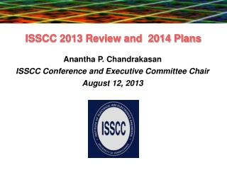 ISSCC 2013 Review and  2014 Plans