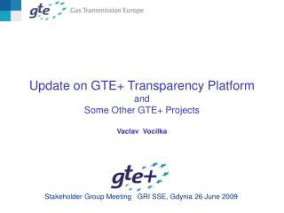 Update on GTE+ Transparency Platform and Some Other GTE+ Projects Vaclav Vocilka