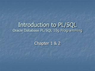 Introduction to PL/SQL Oracle Database PL/SQL 10g Programming