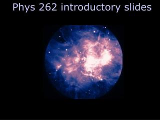 Phys 262 introductory slides