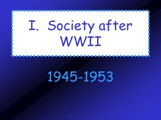 PPT - I  Society after WWII PowerPoint Presentation - ID:5156266