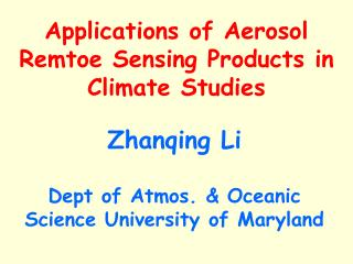Zhanqing Li Dept of Atmos. & Oceanic Science University of Maryland