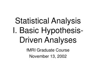 Statistical Analysis  I. Basic Hypothesis-Driven Analyses