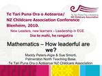 Mathematics   How leaderful are we Maddy Peters-Algie  Sue Smorti,  Palmerston North Teaching Base,  Te Tari Puna Ora o