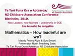 Mathematics   How leaderful are we Maddy Peters-Algie  Sue Smorti,  Palmerston North Teaching Base,  Te Tari Puna Ora o