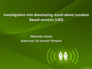 Investigation into developing stand-alone Location Based services (LBS)