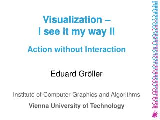 Visualization – I see it my way  II Action without Interaction