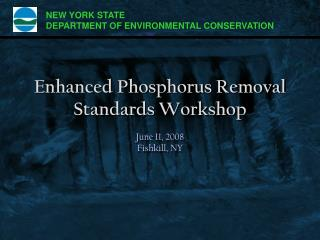 Enhanced Phosphorus Removal Standards Workshop June 11, 2008 Fishkill, NY