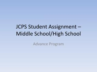 JCPS Student  Assignment – Middle School/High School