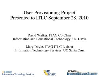 User Provisioning Project Presented to ITLC September 28, 2010