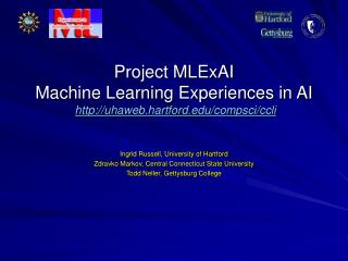 Project MLExAI Machine Learning Experiences in AI http://uhaweb.hartford.edu/compsci/ccli
